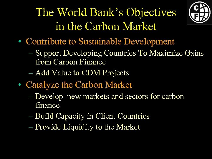 The World Bank's Objectives in the Carbon Market • Contribute to Sustainable Development –