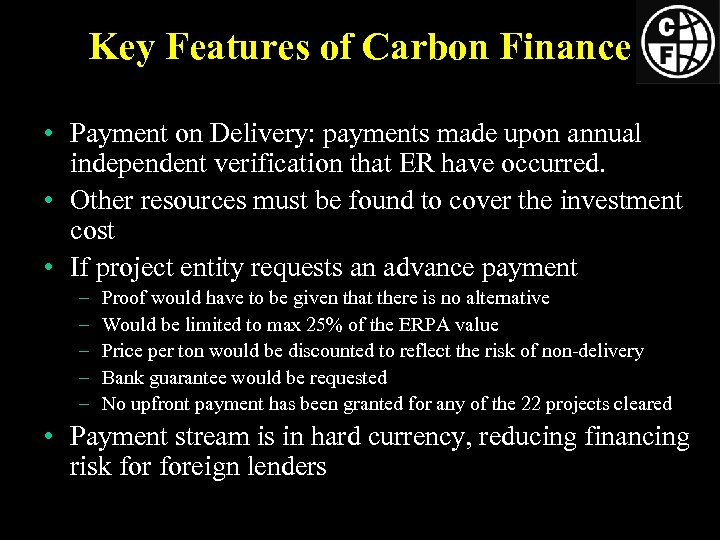 Key Features of Carbon Finance • Payment on Delivery: payments made upon annual independent
