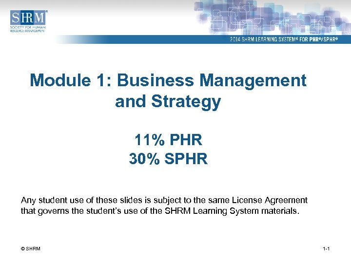 Module 1: Business Management and Strategy 11% PHR 30% SPHR Any student use of