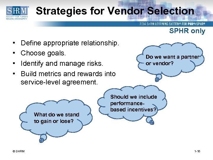 Strategies for Vendor Selection SPHR only • • Define appropriate relationship. Choose goals. Identify