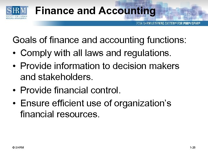 Finance and Accounting Goals of finance and accounting functions: • Comply with all laws