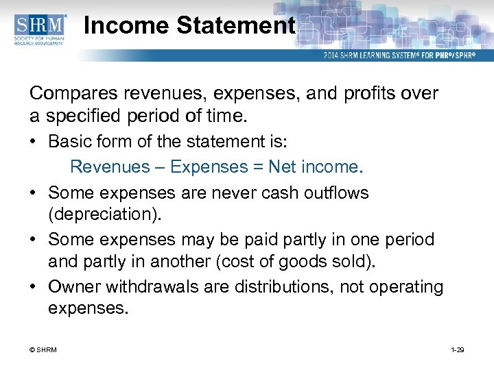 Income Statement Compares revenues, expenses, and profits over a specified period of time. •