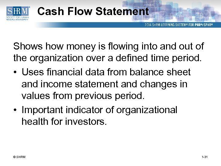 Cash Flow Statement Shows how money is flowing into and out of the organization