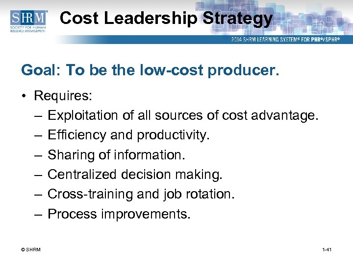 Cost Leadership Strategy Goal: To be the low-cost producer. • Requires: – Exploitation of