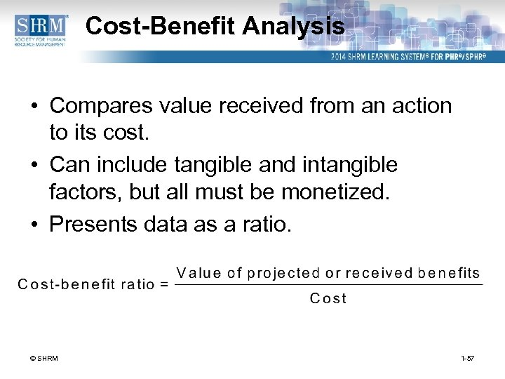 Cost-Benefit Analysis • Compares value received from an action to its cost. • Can