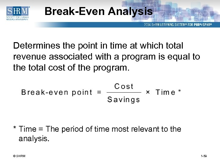 Break-Even Analysis Determines the point in time at which total revenue associated with a
