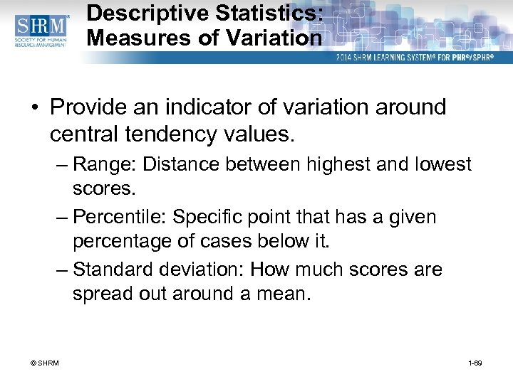 Descriptive Statistics: Measures of Variation • Provide an indicator of variation around central tendency