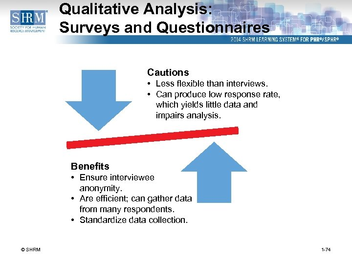Qualitative Analysis: Surveys and Questionnaires Cautions • Less flexible than interviews. • Can produce