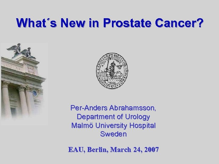 What´s New in Prostate Cancer? Per-Anders Abrahamsson, Department of Urology Malmö University Hospital Sweden