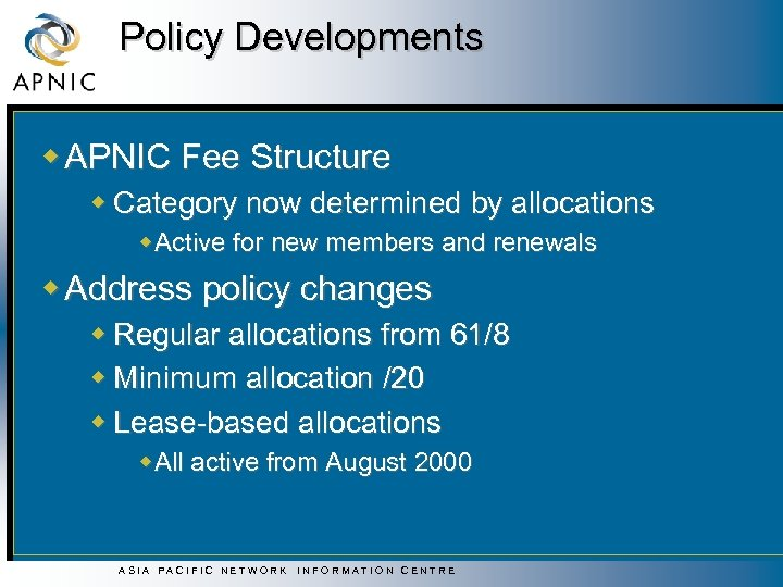 Policy Developments w APNIC Fee Structure w Category now determined by allocations w Active