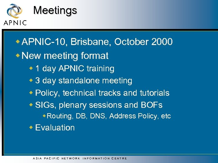 Meetings w APNIC-10, Brisbane, October 2000 w New meeting format w 1 day APNIC