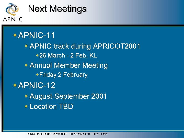 Next Meetings w APNIC-11 w APNIC track during APRICOT 2001 w 26 March -