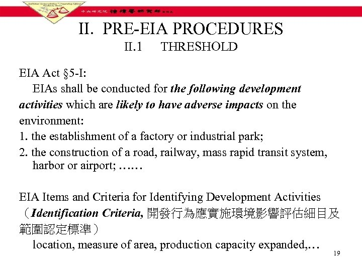 II. PRE-EIA PROCEDURES II. 1 THRESHOLD EIA Act § 5 -I: EIAs shall be