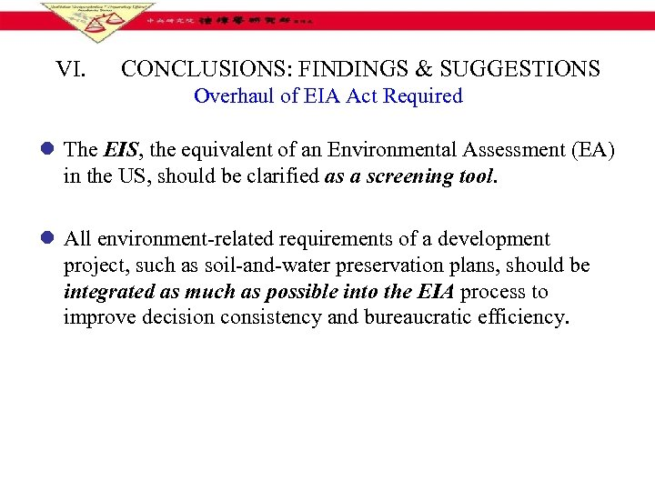 VI. CONCLUSIONS: FINDINGS & SUGGESTIONS Overhaul of EIA Act Required l The EIS, the