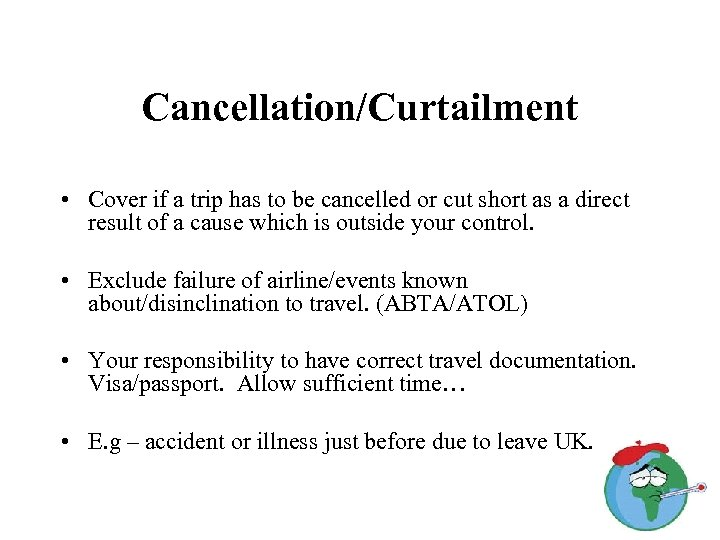 Cancellation/Curtailment • Cover if a trip has to be cancelled or cut short as