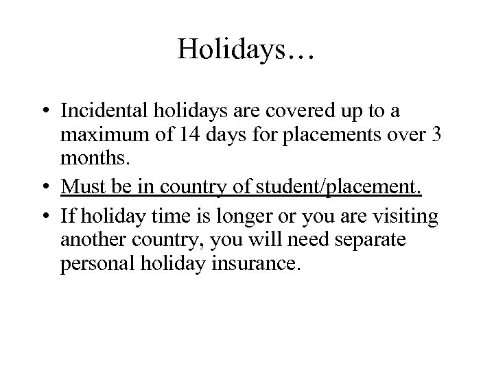 Holidays… • Incidental holidays are covered up to a maximum of 14 days for