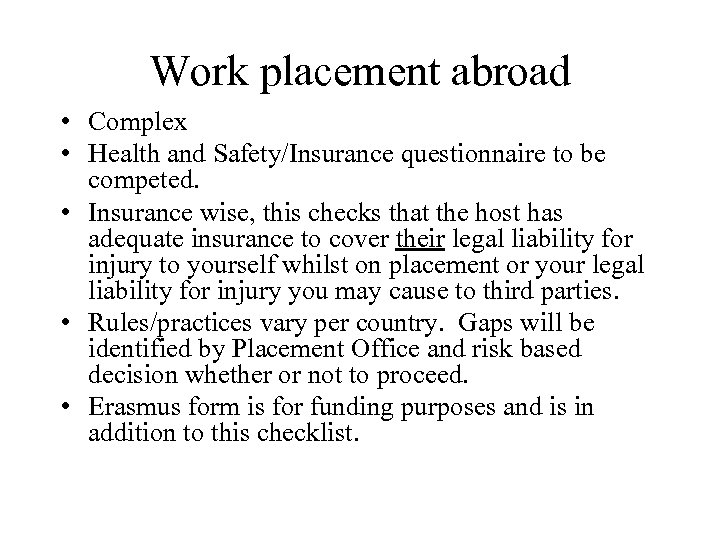 Work placement abroad • Complex • Health and Safety/Insurance questionnaire to be competed. •