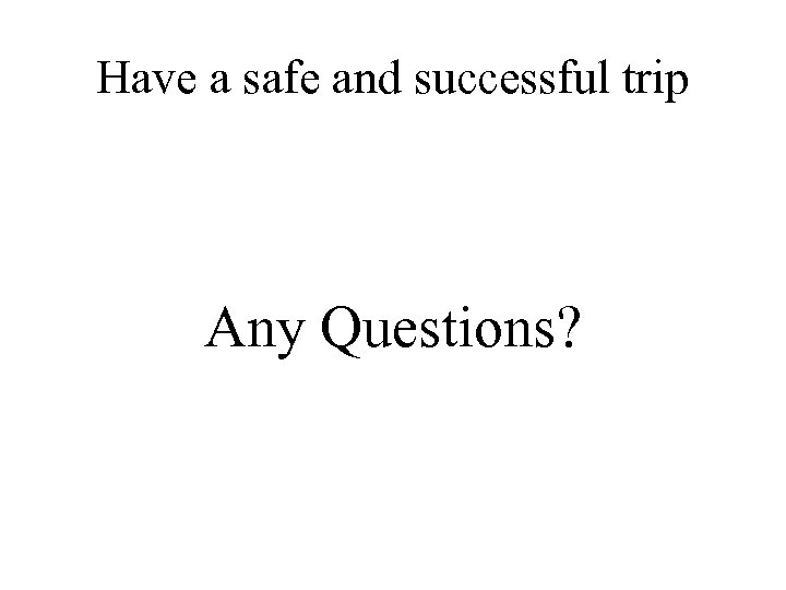 Have a safe and successful trip Any Questions?