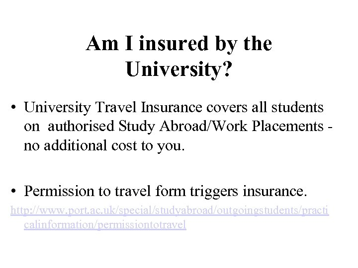 Am I insured by the University? • University Travel Insurance covers all students on