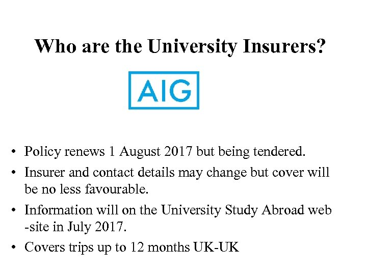 Who are the University Insurers? • Policy renews 1 August 2017 but being tendered.