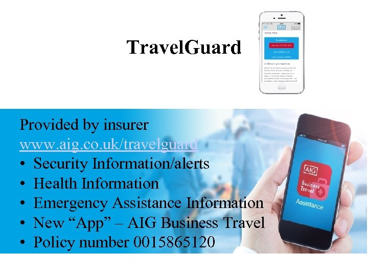 Travel. Guard Provided by insurer www. aig. co. uk/travelguard • Security Information/alerts • Health