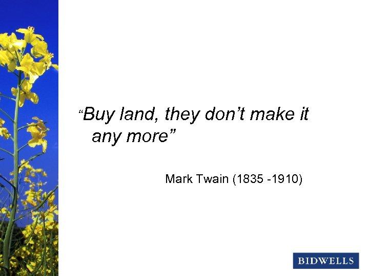 """stewardship & prosperity """"Buy land, they don't make it any more"""" Mark Twain (1835"""