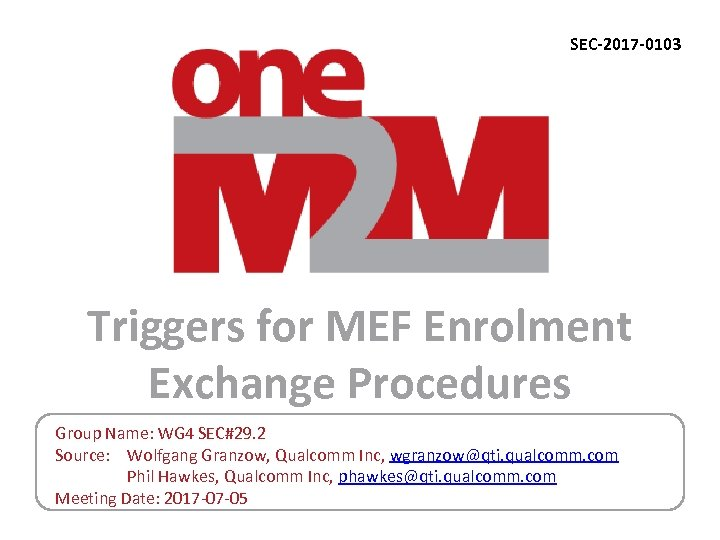 SEC-2017 -0103 Triggers for MEF Enrolment Exchange Procedures Group Name: WG 4 SEC#29. 2