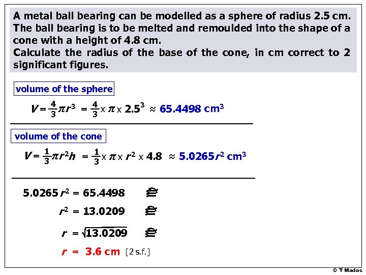A metal ball bearing can be modelled as a sphere of radius 2. 5
