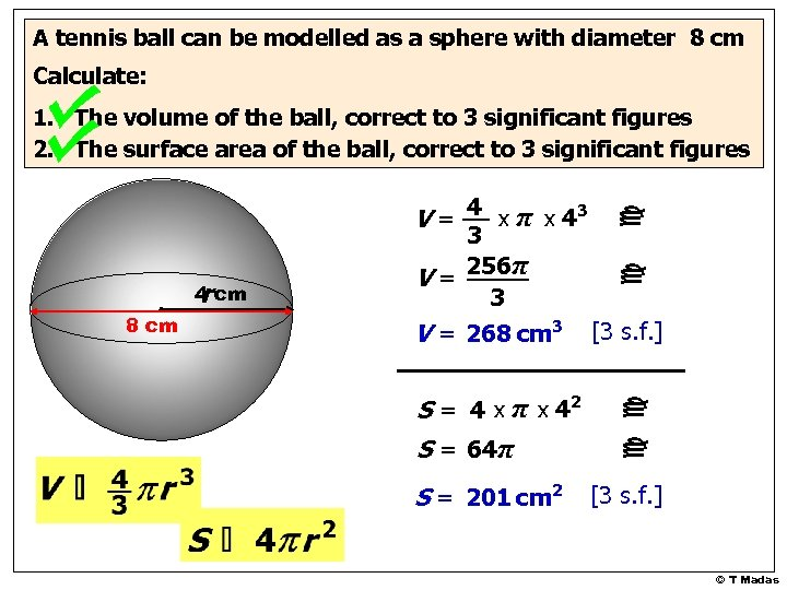 A tennis ball can be modelled as a sphere with diameter 8 cm Calculate: