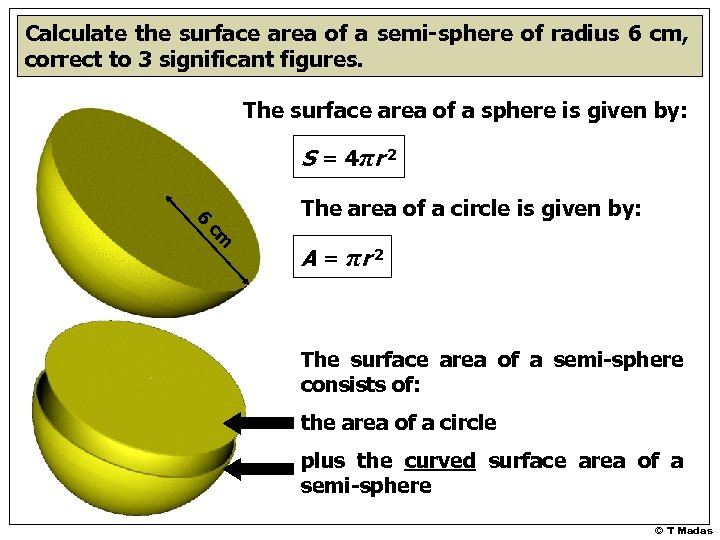 Calculate the surface area of a semi-sphere of radius 6 cm, correct to 3