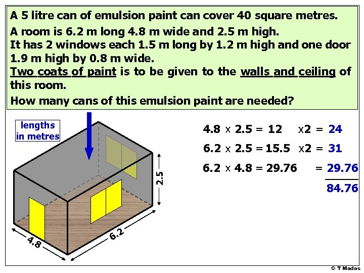 A 5 litre can of emulsion paint can cover 40 square metres. A room