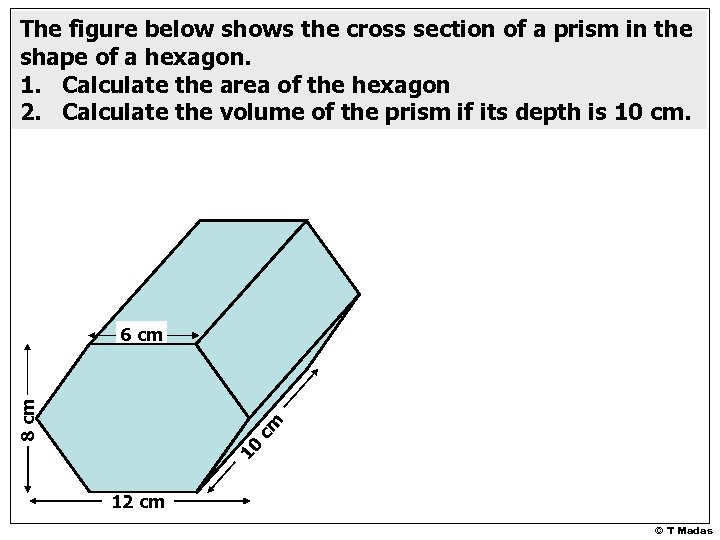 The figure below shows the cross section of a prism in the shape of