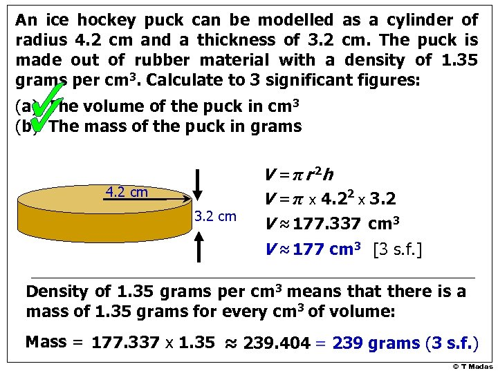 An ice hockey puck can be modelled as a cylinder of radius 4. 2