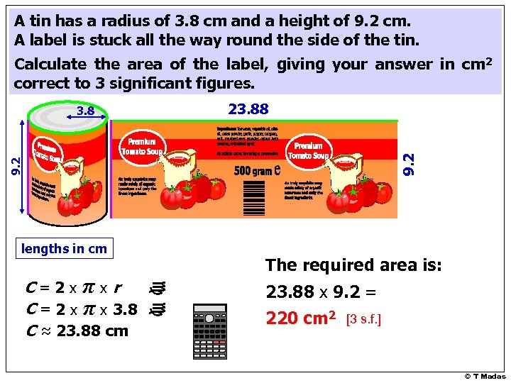 A tin has a radius of 3. 8 cm and a height of 9.