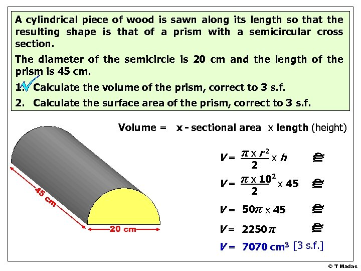 A cylindrical piece of wood is sawn along its length so that the resulting