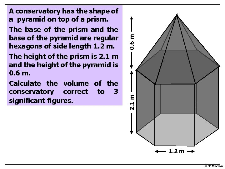 0. 6 m 2. 1 m A conservatory has the shape of a pyramid