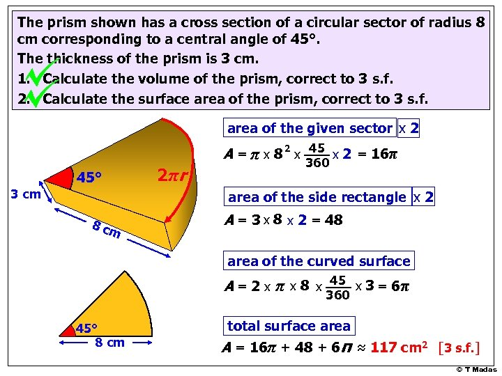 The prism shown has a cross section of a circular sector of radius 8