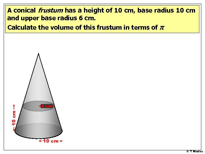 A conical frustum has a height of 10 cm, base radius 10 cm and