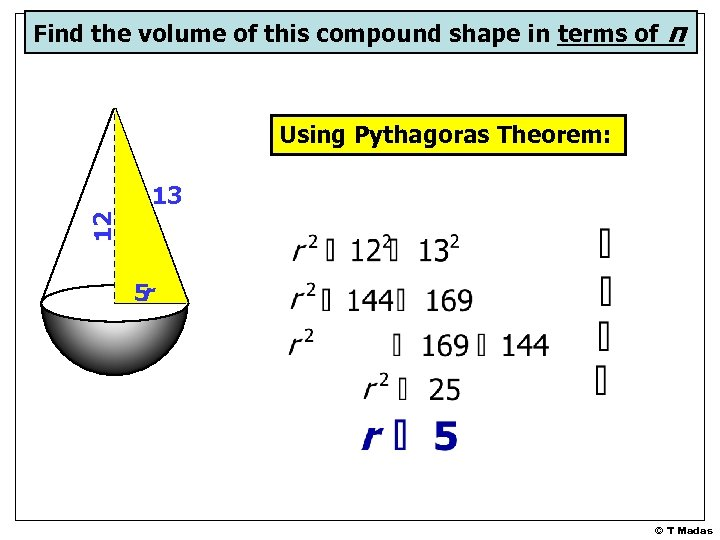 Find the volume of this compound shape in terms of π Using Pythagoras Theorem: