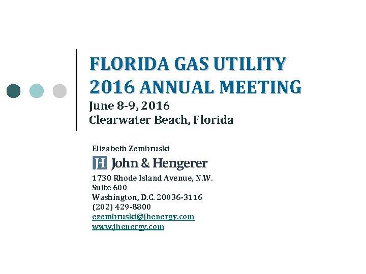 FLORIDA GAS UTILITY 2016 ANNUAL MEETING June 8 -9, 2016 Clearwater Beach, Florida Elizabeth