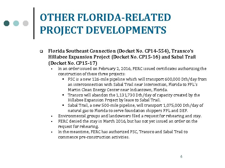 OTHER FLORIDA-RELATED PROJECT DEVELOPMENTS q Florida Southeast Connection (Docket No. CP 14 -554), Transco's