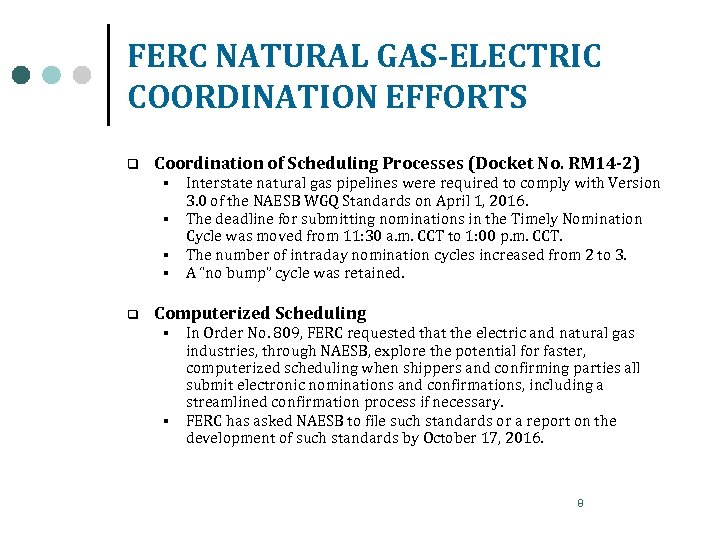 FERC NATURAL GAS-ELECTRIC COORDINATION EFFORTS q Coordination of Scheduling Processes (Docket No. RM 14