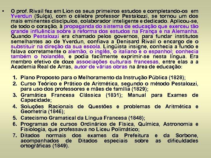 • O prof. Rivail fez em Lion os seus primeiros estudos e completando-os