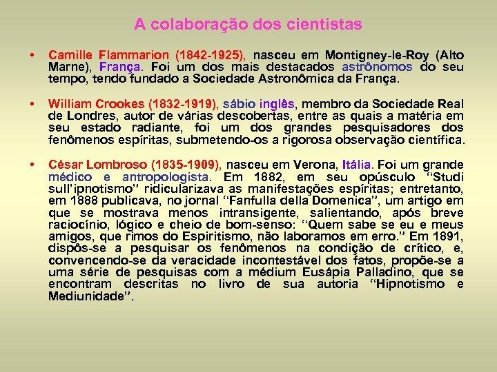 A colaboração dos cientistas • Camille Flammarion (1842 -1925), nasceu em Montigney-le-Roy (Alto Marne),