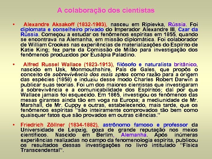 A colaboração dos cientistas • Alexandre Aksakoff (1832 -1903), nasceu em Ripievka, Rússia. Foi