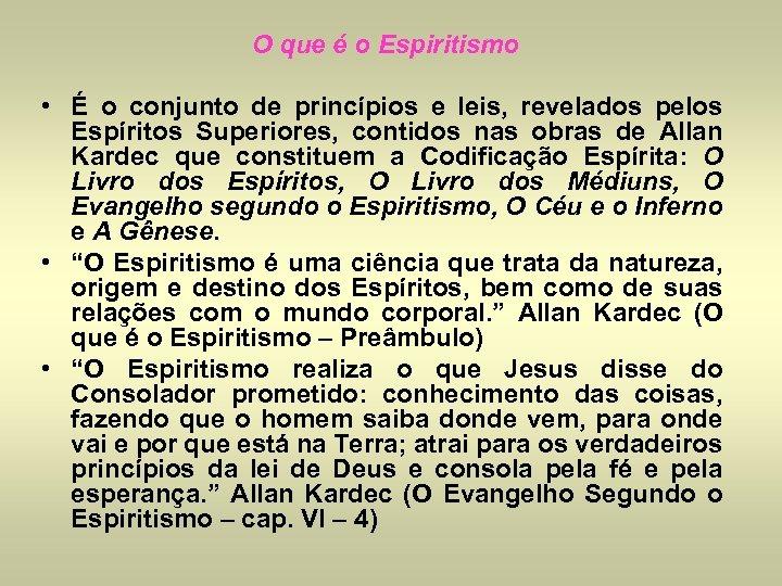 O que é o Espiritismo • É o conjunto de princípios e leis, revelados