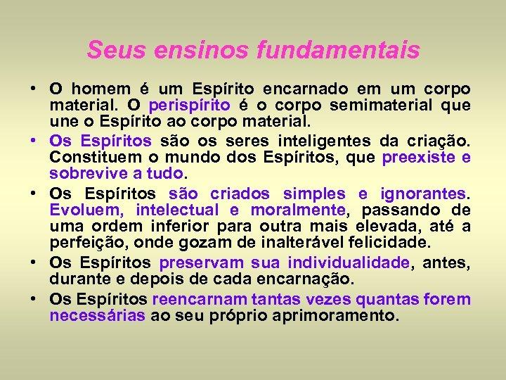 Seus ensinos fundamentais • O homem é um Espírito encarnado em um corpo material.