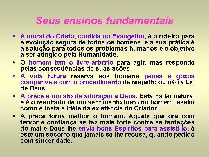 Seus ensinos fundamentais • A moral do Cristo, contida no Evangelho, é o roteiro