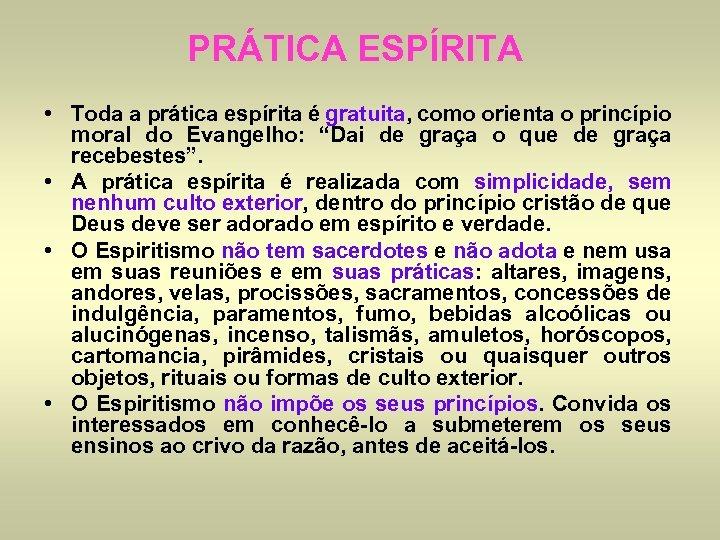 PRÁTICA ESPÍRITA • Toda a prática espírita é gratuita, como orienta o princípio moral