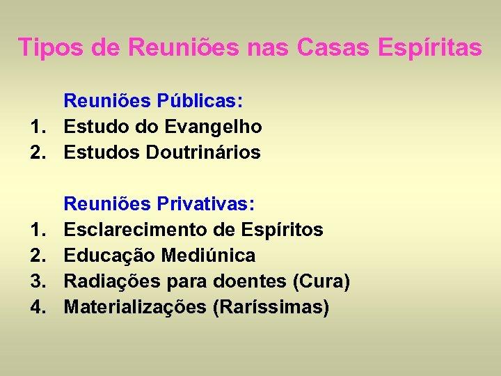 Tipos de Reuniões nas Casas Espíritas Reuniões Públicas: 1. Estudo do Evangelho 2. Estudos
